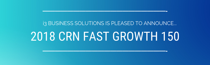 We are pleased to announce placement on the 2018 CRN Fast Growth 150 list!