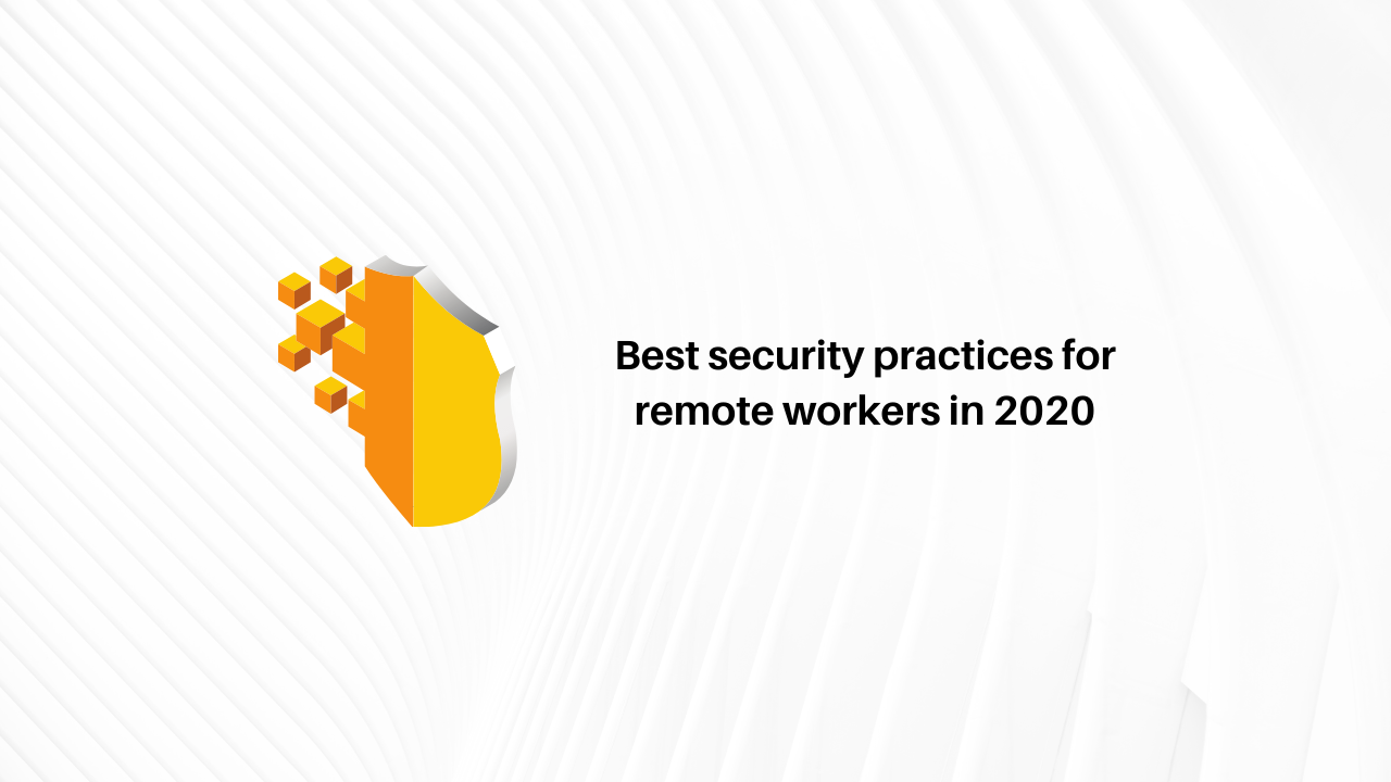 Best security practices for remote workers in 2020