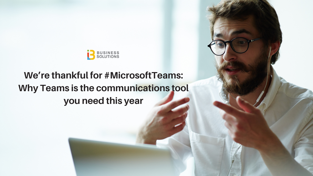 We're thankful for #MicrosoftTeams: Why Teams is the communications tool you need this year