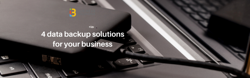 Here are 4 data backup solutions commonly used in small businesses – and the benefits/pitfalls of each your business