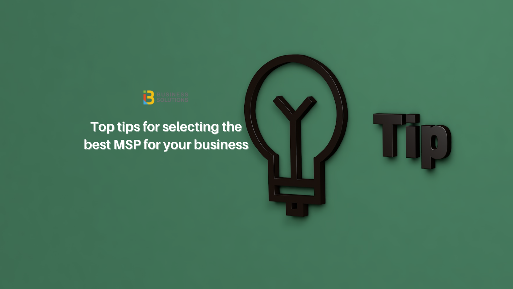 Top tips when selecting an MSP for your business